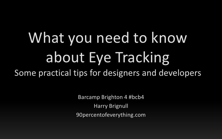What you need to know about Eye TrackingSome practical tips for designers and developers<br />Barcamp Brighton 4 #bcb4<br ...