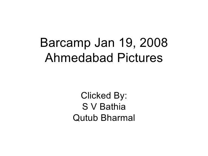 Barcamp Jan 19, 2008 Ahmedabad Pictures Clicked By: S V Bathia Qutub Bharmal