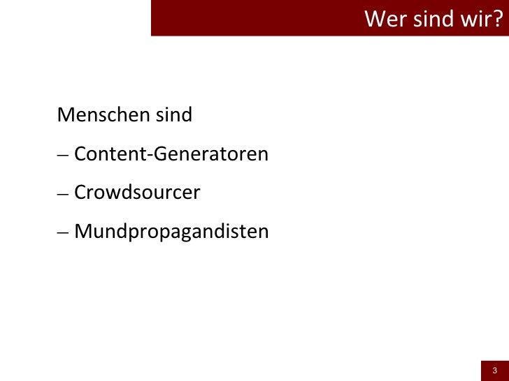 Wer sind wir? <ul><li>Menschen sind </li></ul><ul><li>Content-Generatoren </li></ul><ul><li>Crowdsourcer </li></ul><ul><li...