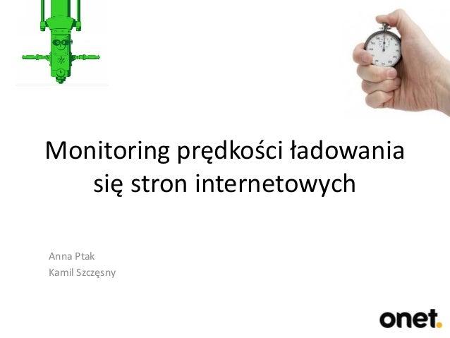 Monitoring prędkości ładowania się stron internetowych Anna Ptak Kamil Szczęsny