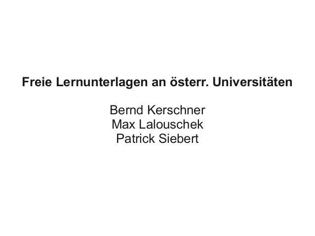 Freie Lernunterlagen an österr. Universitäten Bernd Kerschner Max Lalouschek Patrick Siebert