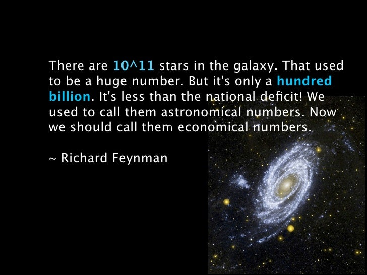 There are 10^11 stars in the galaxy. That used to be a huge number. But it's only a hundred billion. It's less than the na...
