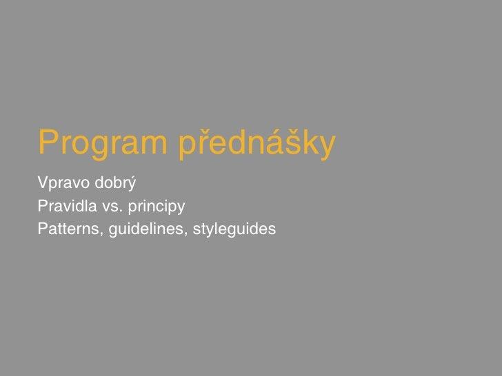 Program přednáškyVpravo dobrýPravidla vs. principyPatterns, guidelines, styleguides