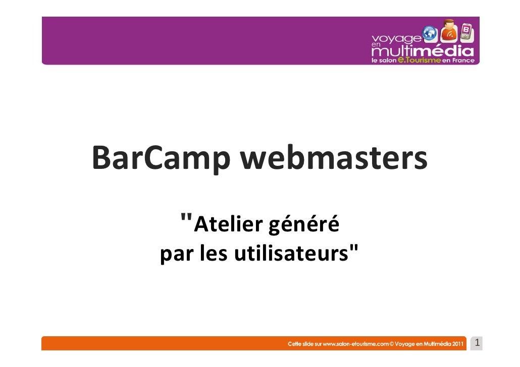 """BarCamp webmasters     """"Atelier généré   par les utilisateurs""""                           1"""