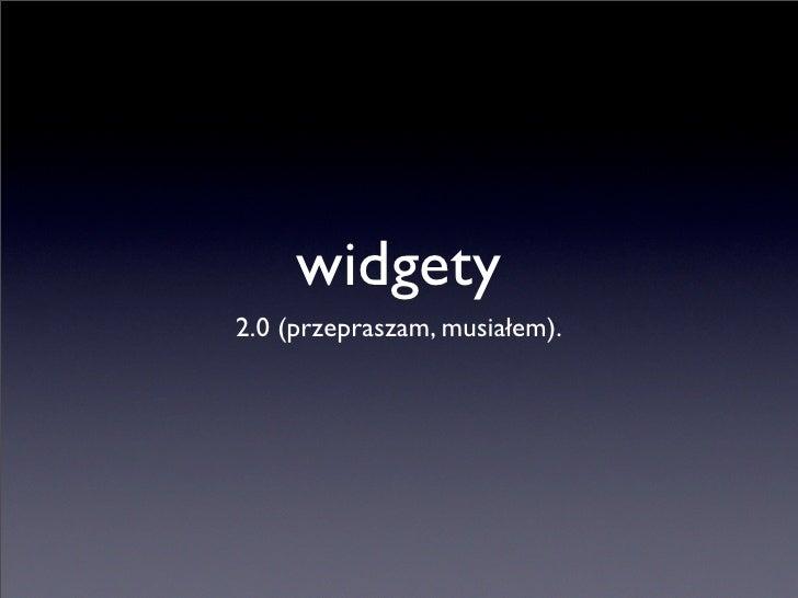 widgety 2.0 (przepraszam, musiałem).