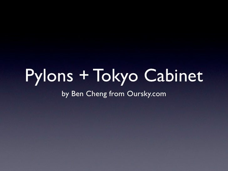 Pylons + Tokyo Cabinet     by Ben Cheng from Oursky.com