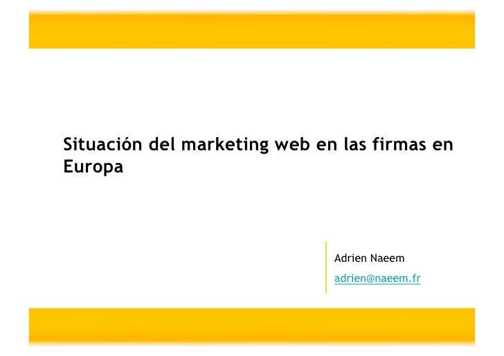Situación del marketing web en las firmas en Europa                                  Adrien Naeem                         ...