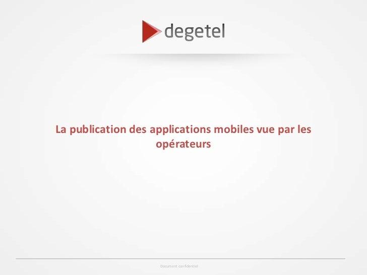 La publication des applications mobiles vue par les                    opérateurs                    Document confidentiel