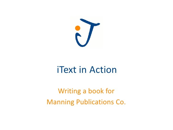 iText in Action   Writing a book for Manning Publications Co.