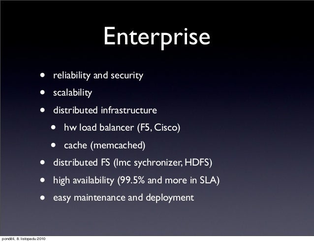 Enterprise • reliability and security • scalability • distributed infrastructure • hw load balancer (F5, Cisco) • cache (m...