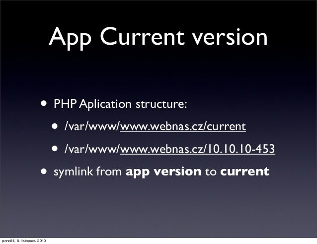 App Current version • PHP Aplication structure: • /var/www/www.webnas.cz/current • /var/www/www.webnas.cz/10.10.10-453 • s...