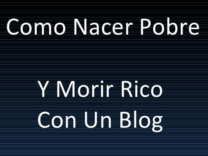 Como Nacer Pobre  Y Morir Rico  Con Un Blog