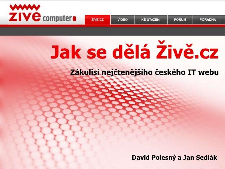 Jak se dělá Živě.cz<br />Zákulisí nejčtenějšího českého IT webu<br />David Polesný a Jan Sedlák<br />