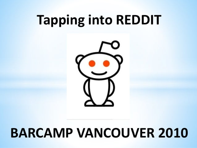 Tapping into REDDIT BARCAMP VANCOUVER 2010
