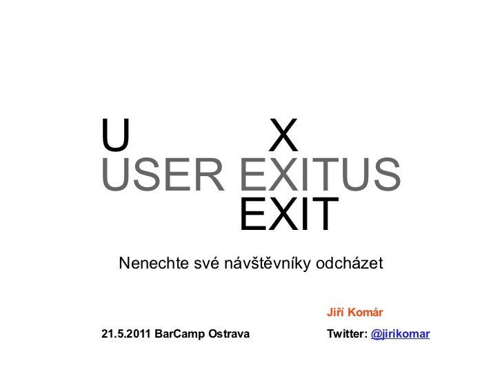 USER EXITUSUSER EXITUSUSER EXITUS  Nenechte své návštěvníky odcházet                            Jiří Komár21.5.2011 BarCam...