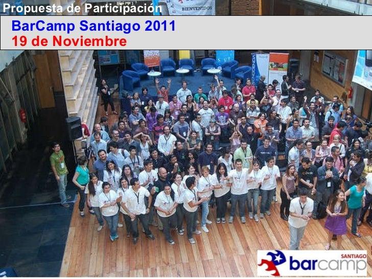 Propuesta de Participación BarCamp Santiago 2011 19 de Noviembre