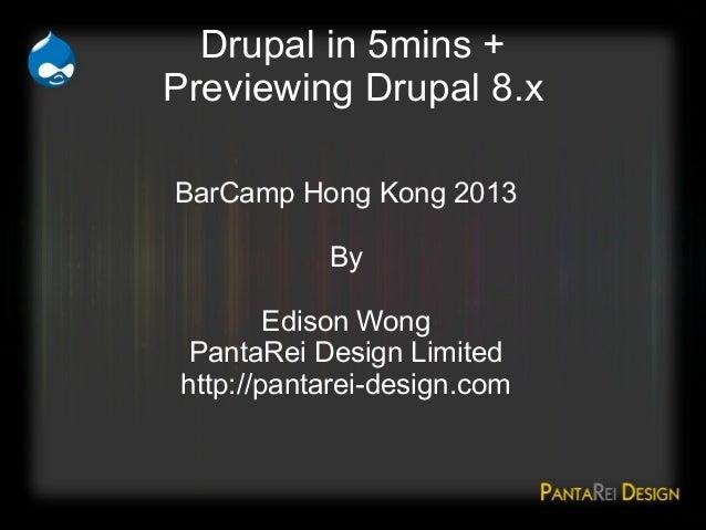 Drupal in 5mins +Previewing Drupal 8.xBarCamp Hong Kong 2013            By         Edison Wong  PantaRei Design Limited ht...