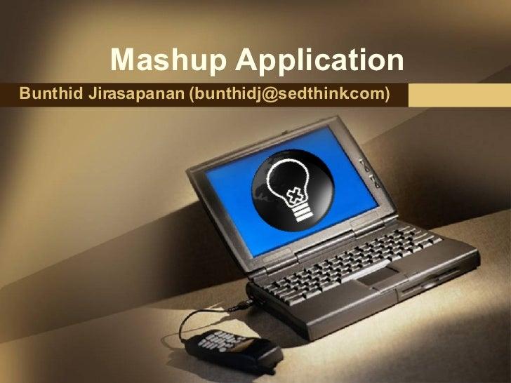 Mashup Application Bunthid Jirasapanan (bunthidj@sedthink.com)