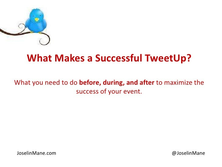 What Makes a Successful TweetUp?<br />What you need to do before, during, and after to maximize the success of your event....
