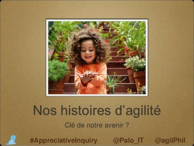 Nos histoires d'agilité Clé de notre avenir ? @Palo_IT @agilPhil#AppreciativeInquiry