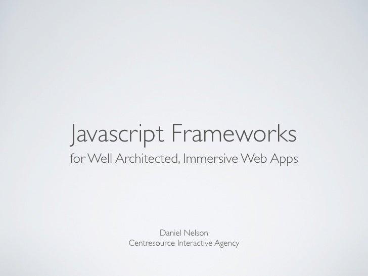 Javascript Frameworksfor Well Architected, Immersive Web Apps                  Daniel Nelson          Centresource Interac...