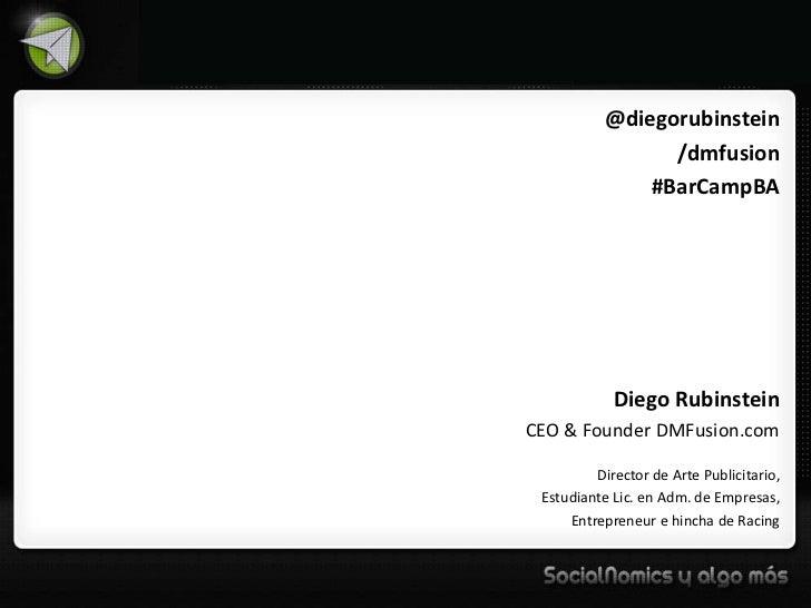 @diegorubinstein                 /dmfusion               #BarCampBA            Diego RubinsteinCEO & Founder DMFusion.com ...