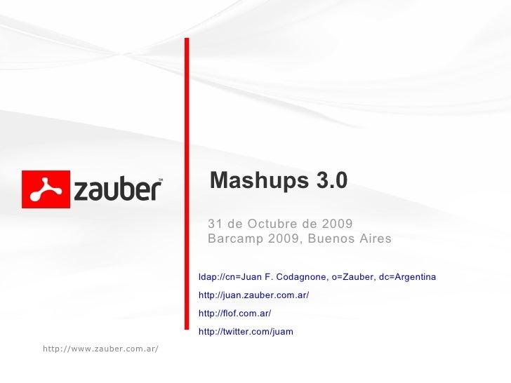 Mashups 3.0                               31 de Octubre de 2009                               Barcamp 2009, Buenos Aires  ...