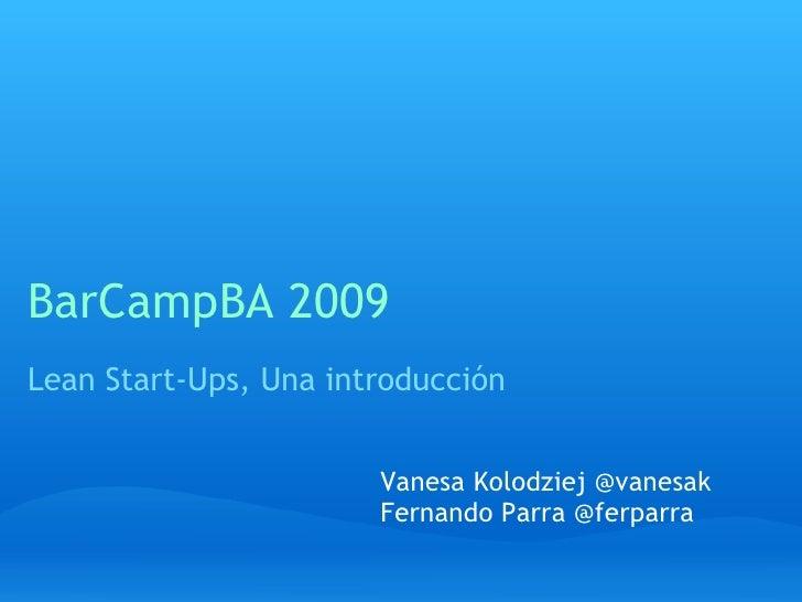 BarCampBA 2009 Lean Start-Ups, Una introducción Vanesa Kolodziej @vanesak Fernando Parra @ferparra