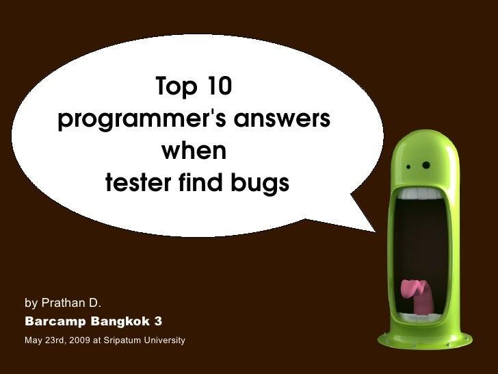 Top10        programmer'sanswers                 when           testerfindbugs    by Prathan D. Barcamp Bangkok 3 M...