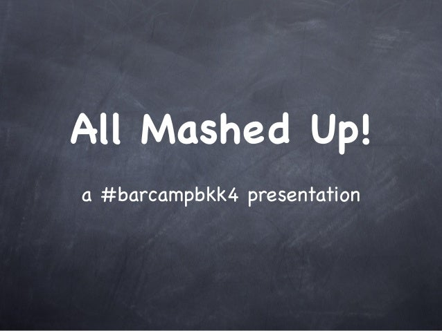 All Mashed Up! a #barcampbkk4 presentation