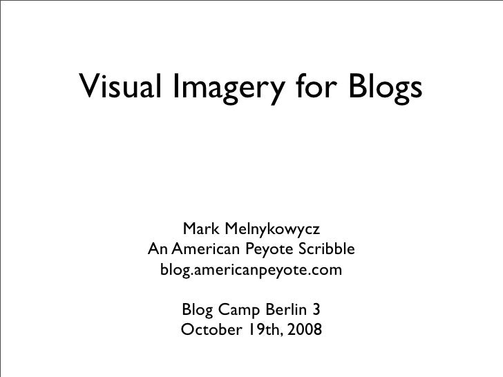 Visual Imagery for Blogs           Mark Melnykowycz     An American Peyote Scribble      blog.americanpeyote.com          ...