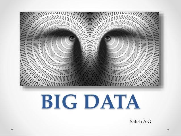 BIG DATA Satish A G