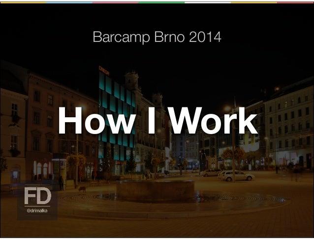 Barcamp Brno 2014 How I Work