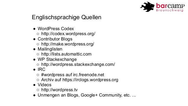 Englischsprachige Quellen  ● WordPress Codex  o http://codex.wordpress.org/  ● Contributor Blogs  o http://make.wordpress....