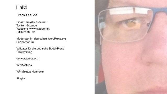 Hallo!  Frank Staude  Email: frank@staude.net  Twitter: @staude  Webseite: www.staude.net  GitHub: staude  Moderator im de...