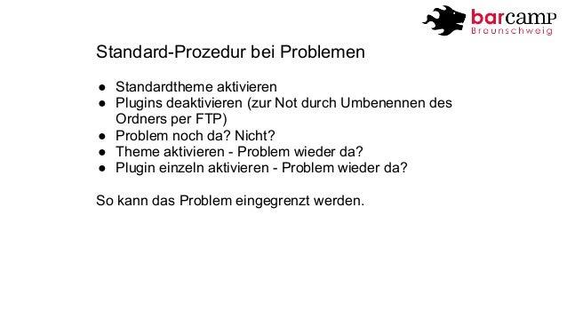 Standard-Prozedur bei Problemen  ● Standardtheme aktivieren  ● Plugins deaktivieren (zur Not durch Umbenennen des  Ordners...