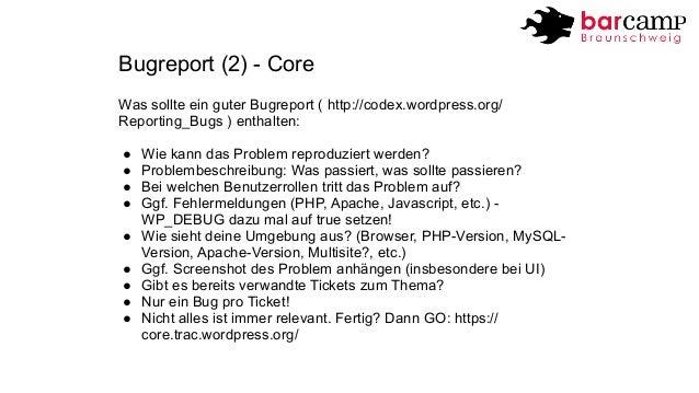 Bugreport (2) - Core  Was sollte ein guter Bugreport ( http://codex.wordpress.org/  Reporting_Bugs ) enthalten:  ● Wie kan...