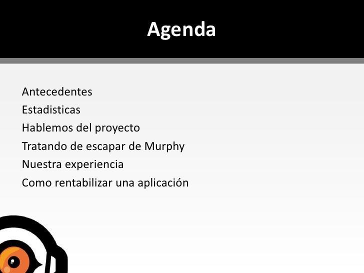 Agenda<br />Antecedentes<br />Estadisticas<br />Hablemos del proyecto<br />Tratando de escapar de Murphy<br />Nuestraexper...