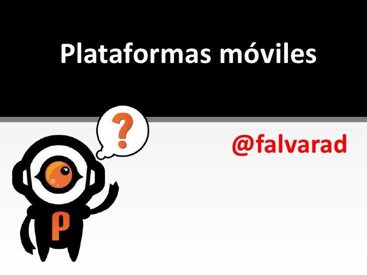 Plataformasmóviles<br />@falvarad<br />