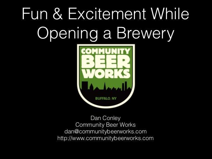 Fun & Excitement While  Opening a Brewery                Dan Conley            Community Beer Works       dan@communitybee...