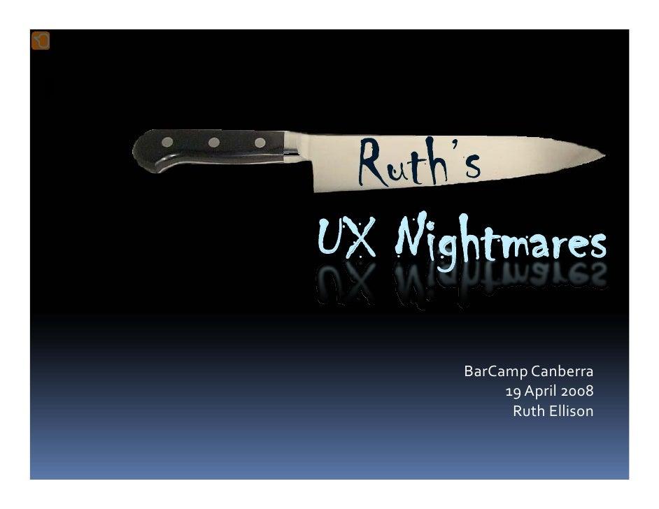 UX Nightmares       BarCampCanberra            19April2008             RuthEllison
