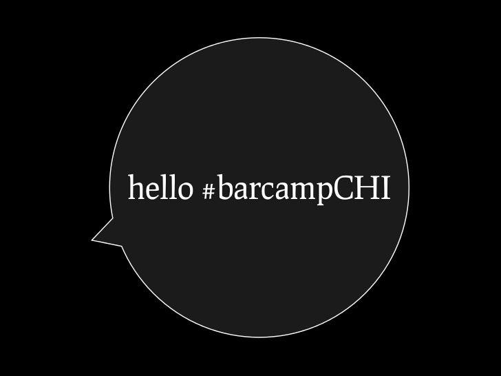 hello #barcampCHI