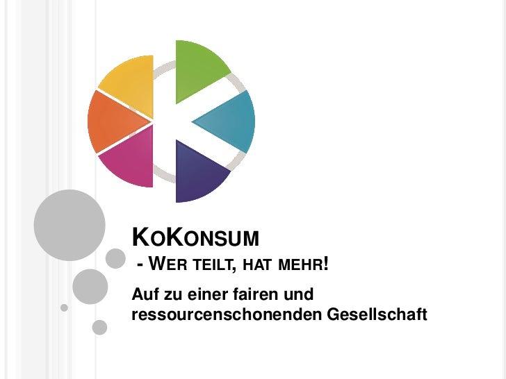 KOKONSUM- WER TEILT, HAT MEHR!Auf zu einer fairen undressourcenschonenden Gesellschaft