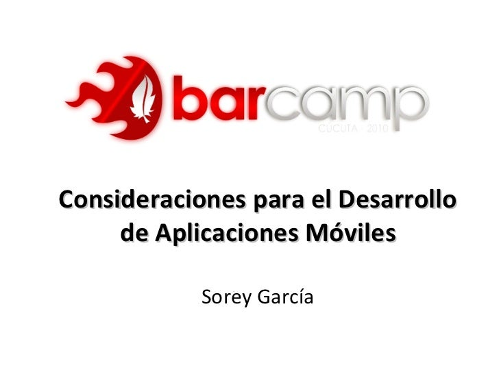 Consideraciones para el Desarrollo de Aplicaciones Móviles Sorey García