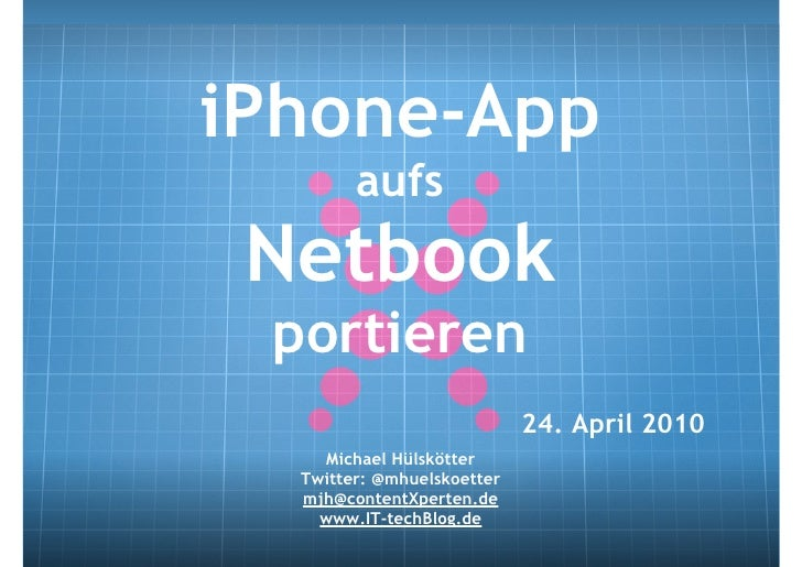 iPhone-App         aufs  Netbook  portieren                             24. April 2010     Michael Hülskötter   Twitter: @...