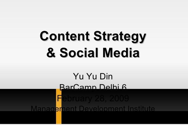 Content Strategy & Social Media Yu Yu Din BarCamp Delhi 6 February 28, 2009 Management Development Institute