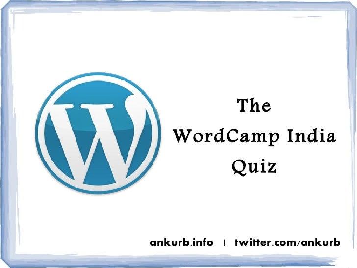 The    WordCamp India              Quiz   ankurb.info | twitter.com/ankurb