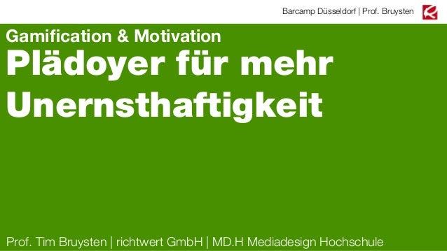 Barcamp Düsseldorf | Prof. Bruysten  Gamification & Motivation  Plädoyer für mehr Unernsthaftigkeit  Prof. Tim Bruysten | r...