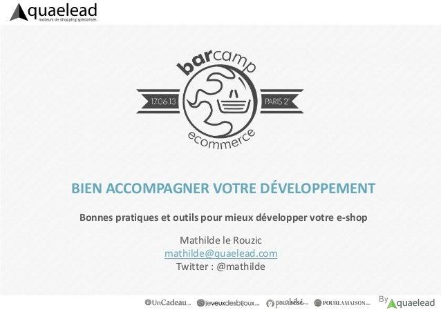 ByBIEN ACCOMPAGNER VOTRE DÉVELOPPEMENTBonnes pratiques et outils pour mieux développer votre e-shopMathilde le Rouzicmathi...