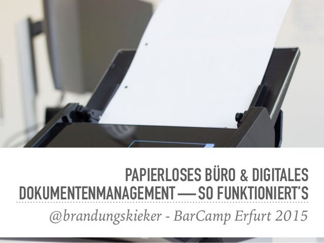 PAPIERLOSES BÜRO & DIGITALES DOKUMENTENMANAGEMENT — SO FUNKTIONIERT'S @brandungskieker - BarCamp Erfurt 2015